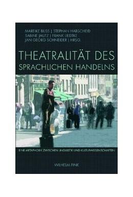 Abbildung von Buss / Habscheid / Jautz / Liedtke / Schneider   Theatralität des sprachlichen Handelns   1. Aufl. 2009   2009