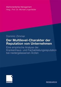 Abbildung von Zimmer   Der Multilevel-Charakter der Reputation von Unternehmen   Mit einem Geleitwort von Prof. Dr. Michael Lingenfelder   2010   Eine empirische Analyse der Kr...