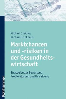 Abbildung von Greiling / Brinkhaus | Marktchancen und -risiken in der Gesundheitswirtschaft | 2009 | Strategien zur Bewertung, Prob...