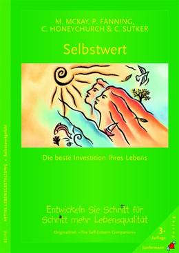 Abbildung von McKay / Fanning / Honeychurch | Selbstwert - die beste Investition Ihres Lebens | 3., Aufl. | 2008 | So entwickeln Sie Selbstwertge...