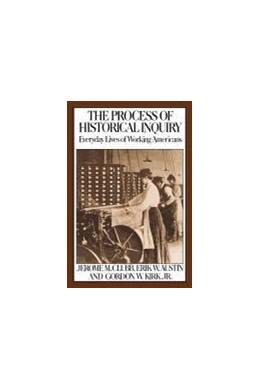 Abbildung von Clubb / Austin / Kirk | The Process of Historical Inquiry | 1990 | Everyday Lives of Working Amer...