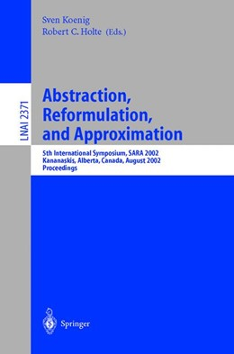 Abbildung von Koenig / Holte | Abstraction, Reformulation, and Approximation | 2002 | 5th International Symposium, S...