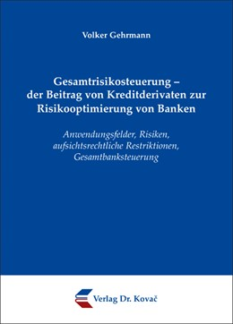 Abbildung von Gehrmann   Gesamtrisikosteuerung - der Beitrag von Kreditderivaten zur Risikooptimierung von Banken   2009   Anwendungsfelder, Risiken, auf...   60