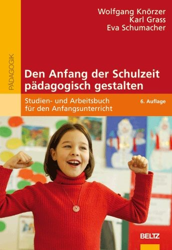 Abbildung von Knörzer / Grass / Schumacher | Den Anfang der Schulzeit pädagogisch gestalten | 6., überarbeitete und ergänzte Aufl. | 2007