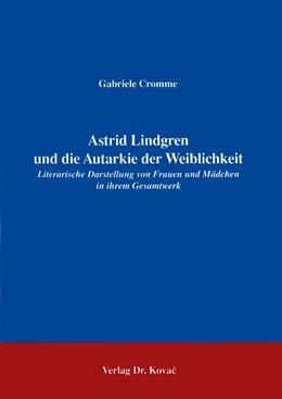 Abbildung von Cromme | Astrid Lindgren und die Autarkie der Weiblichkeit | 2005 | Literarische Darstellung von F... | 17