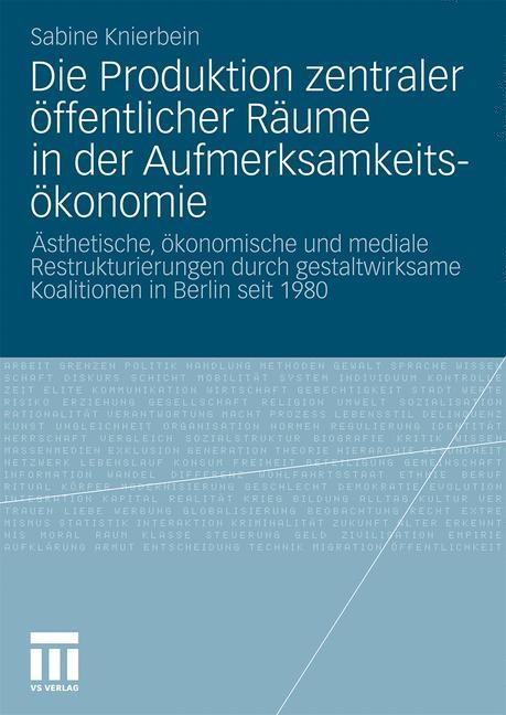 Abbildung von Knierbein | Die Produktion zentraler öffentlicher Räume in der Aufmerksamkeitsökonomie | Mit einem Geleitwort von Max Welch Guerra | 2010