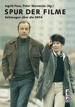 Abbildung von Poss / Warnecke | Spur der Filme | 2006 | Zeitzeugen über die DEFA