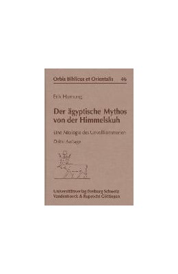 Abbildung von Hornung   Der ägyptische Mythos von der Himmelskuh   3. Auflage   1997   Eine Ätiologie des Unvollkomme...   Band 046