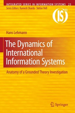 Abbildung von Lehmann   The Dynamics of International Information Systems   1st Edition.   2010   Anatomy of a Grounded Theory I...   23