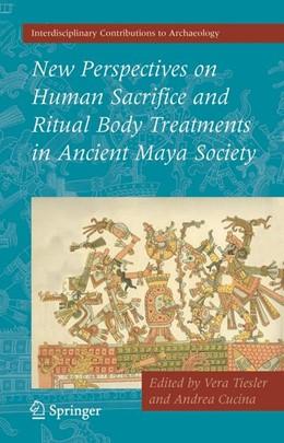 Abbildung von Tiesler / Cucina | New Perspectives on Human Sacrifice and Ritual Body Treatments in Ancient Maya Society | 2008