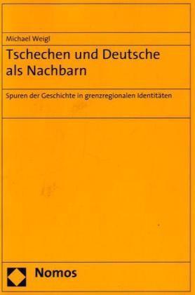 Abbildung von Weigl | Tschechen und Deutsche als Nachbarn | 2008