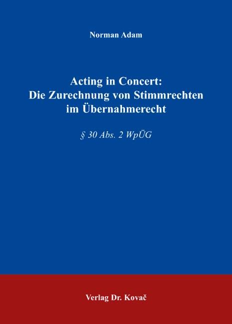 Acting in Concert: Die Zurechnung von Stimmrechten im Übernahmerecht | Adam, 2008 | Buch (Cover)