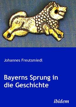 Abbildung von Freutsmiedl | Bayerns Sprung in die Geschichte | 2009