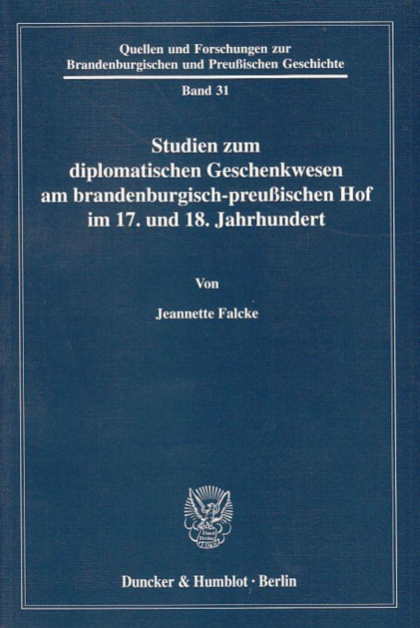 Abbildung von Falcke | Studien zum diplomatischen Geschenkwesen am brandenburgisch-preußischen Hof im 17. und 18. Jahrhundert | 2006