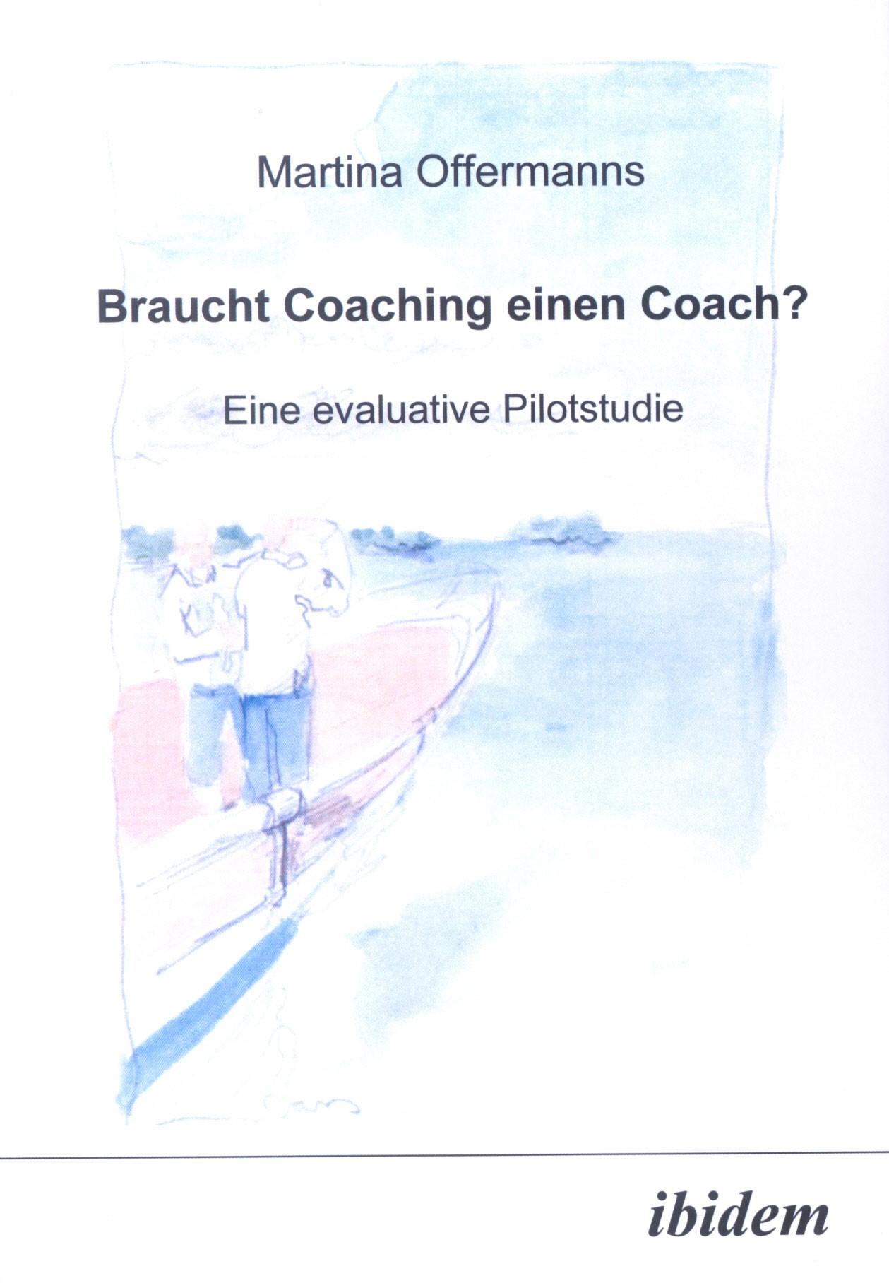 Braucht Coaching einen Coach? Eine evaluative Pilotstudie   Offermanns, 2004   Buch (Cover)