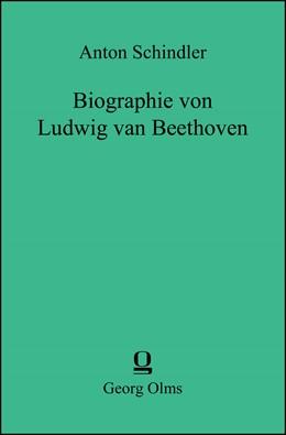 Abbildung von Schindler   Biographie von Ludwig van Beethoven   5. Reprint: Hildesheim 2019   2019   2 Teile in einem Band.