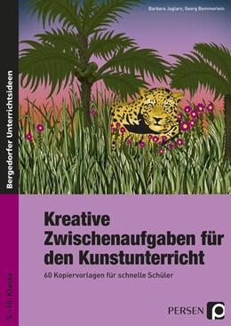 Abbildung von Jaglarz / Bemmerlein | Kreative Zwischenaufgaben für den Kunstunterricht | 1. Auflage | | beck-shop.de