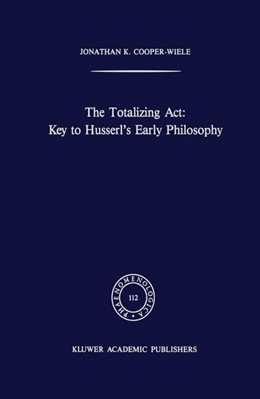 Abbildung von Cooper-Wiele | The Totalizing Act: Key to Husserl's Early Philosophy | 1989 | 112