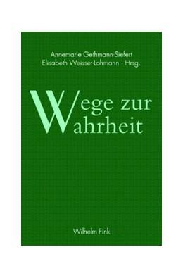 Abbildung von Gethmann-Siefert / Weisser-Lohmann | Wege zur Wahrheit | 1. Aufl. 2009 | 2009 | Festschrift für Otto Pöggeler ...