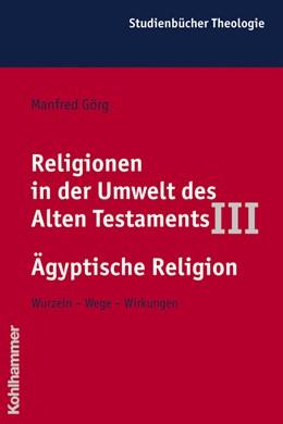 Abbildung von Görg   Religionen in der Umwelt des Alten Testaments III: Ägyptische Religion   2007   Wurzeln - Wege - Wirkungen   4/3