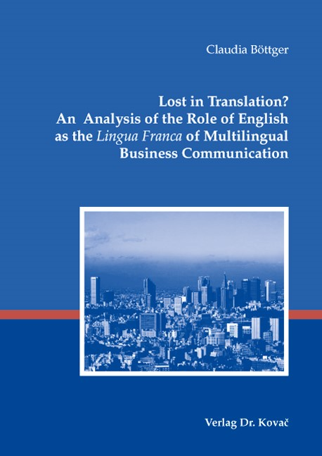 Abbildung von Böttger   Lost in Translation? An Analysis of the Role of English as the 'Lingua Franca' of Multilingual Business Communication   2007
