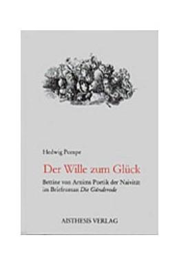 Abbildung von Pompe | Der Wille zum Glück. Bettine von Arnims Poetik der Naivität im Briefroman 'Die Günderode' | 1999