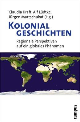 Abbildung von Kraft / Lüdtke / Martschukat | Kolonialgeschichten | 2010 | Regionale Perspektiven auf ein...