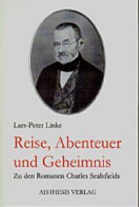 Reise, Abenteuer und Geheimnis. Zu den Romanen Charles Sealsfields | Linke, 1999 | Buch (Cover)