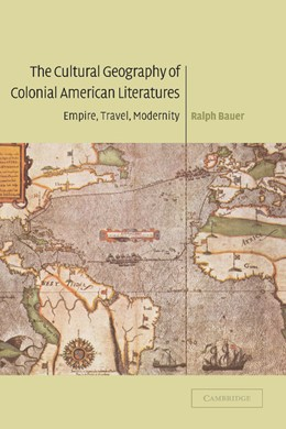 Abbildung von Bauer | The Cultural Geography of Colonial American Literatures | 2003 | Empire, Travel, Modernity | 136