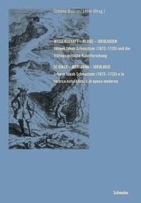 Wissenschaft - Berge - Ideologien. Johann Jakob Scheuchzer (1672-1733) und die frühneuzeitliche Naturforschung | Boscani Leoni, 2010 | Buch (Cover)