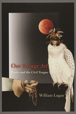 Abbildung von Logan | Our Savage Art | 2009 | Poetry and the Civil Tongue
