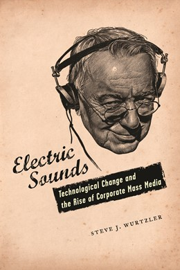 Abbildung von Wurtzler | Electric Sounds | 2007 | Technological Change and the R...