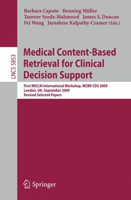 Abbildung von Müller / Syeda-Mahmood / Duncan / Wang / Kalpathy-Cramer   Medical Content-Based Retrieval for Clinical Decision Support   1st Edition.   2010   First MICCAI International Wor...   5853