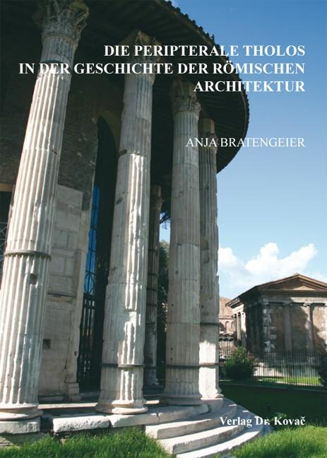 Die peripterale Tholos in der Geschichte der römischen Architektur | Bratengeier, 2010 | Buch (Cover)