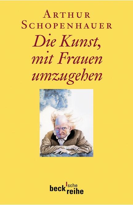 Cover: Arthur Schopenhauer, Die Kunst, mit Frauen umzugehen