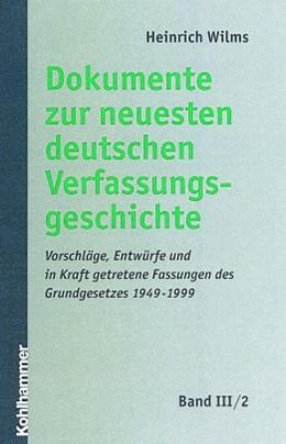 Abbildung von Wilms | Dokumente zur neuesten deutschen Verfassungsgeschichte | 2001 | Band III/2: Vorschläge, Entwür...