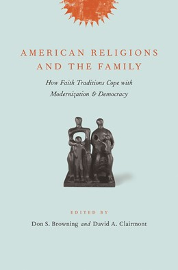 Abbildung von Browning / Clairmont | American Religions and the Family | 2006 | How Faith Traditions Cope with...
