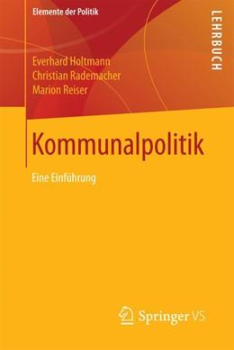 Abbildung von Holtmann / Rademacher / Reiser | Kommunalpolitik | 2017 | 2017 | Eine Einführung