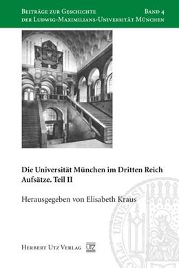 Abbildung von Kraus | Die Universität München im Dritten Reich | 2008 | Aufsätze. Teil II | 4