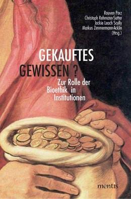 Abbildung von Porz / Rehmann-Sutter / Scully | Gekauftes Gewissen? | 2007 | Zur Rolle der Bioethik in Inst...