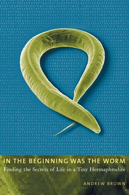 Abbildung von Brown | In the Beginning Was the Worm | 2003 | Finding the Secrets of Life in...