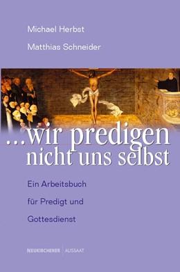 Abbildung von Herbst / Schneider | '...wir predigen nicht uns selbst' | 2001 | Ein Arbeitsbuch für Predigt un...