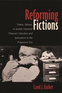 Abbildung von Batker | Reforming Fictions | 2000 | Native, African, and Jewish Am...