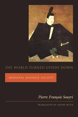 Abbildung von Souyri   The World Turned Upside Down   2003   Medieval Japanese Society