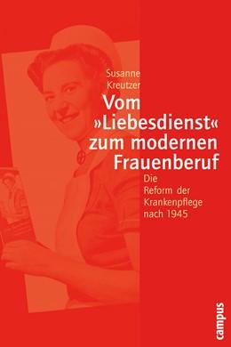 Abbildung von Kreutzer   Vom »Liebesdienst« zum modernen Frauenberuf   2005   Die Reform der Krankenpflege n...   45