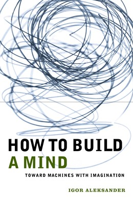 Abbildung von Aleksander | How to Build a Mind | 2003 | Toward Machines with Imaginati...