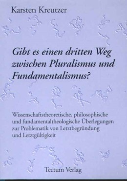 Abbildung von Kreutzer | Gibt es einen dritten Weg zwischen Pluralismus und Fundamentalismus? | 1999 | Wissenschaftstheoretische, phi...