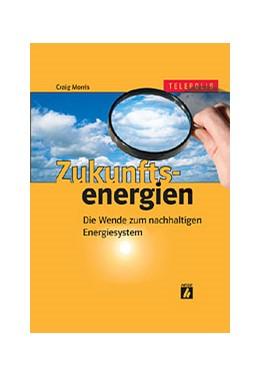 Abbildung von Morris | Zukunftsenergien | 2005 | Die Wende zum nachhaltigen Ene...