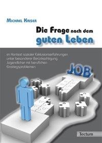 Die Frage nach dem guten Leben im Kontext sozialer Exklusionserfahrungen unter besonderer Berücksichtigung Jugendlicher mit beruflichen Einstiegsproblemen | Kaiser, 2011 | Buch (Cover)