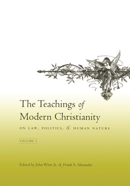 Abbildung von Witte Jr. / Alexander | The Teachings of Modern Christianity on Law, Politics, and Human Nature | 2005 | Volume One